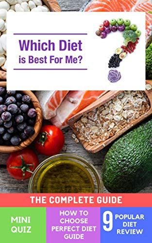 Which Diet is Best For Me?: The Best Comparison of Diets To Choose Best one ; Quiz- Diet Reviews - Guide To Choose Perfect Diet