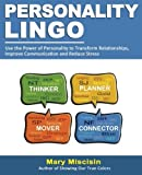 Personality Lingo: Use the Power of Personality to Transform Relationships, Improve Communication and Reduce Stress by Mary Miscisin (2014-10-19)