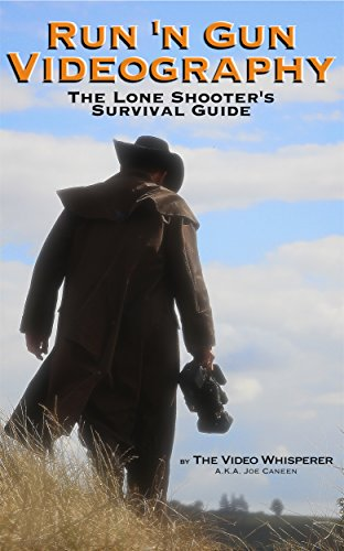 Run 'n Gun Videography: The Lone Shooter's Survival Guide