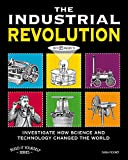 The Industrial Revolution: Investigate How Science and Technology Changed the World with 25 Projects (Build It Yourself) (English Edition)