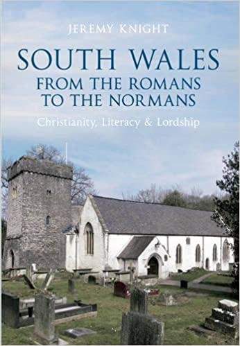 Book South Wales From the Romans to the Normans: Christianity, Literacy & Lordship