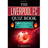 The Liverpool FC Quiz Book: 600 Fun Questions for Liverpool Fans Everywhere (Quizzes for Football Fans)