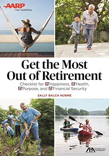 Get the Most Out of Retirement: Checklist for Happiness, Health, Purpose, and Financial Security
