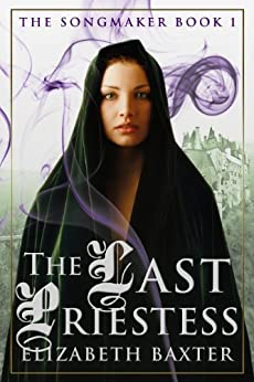 The Last Priestess (The Songmaker Book 1) by [Baxter, Elizabeth]