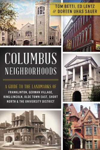 Columbus Neighborhoods: A Guide to the Landmarks of Franklinton, German Village, King-Lincoln, Olde Town East, Short North & the University District - East German Railroad