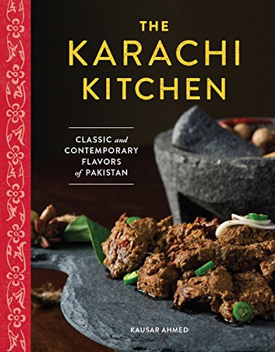 The Karachi Kitchen (Deluxe Edition Hardcover) - Classic and Contemporary South Asian recipes from Karachi, Pakistan