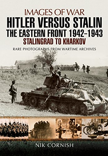 Hitler versus Stalin: The Eastern Front 1942 - 1943: Stalingrad to Kharkov (Images Of War)