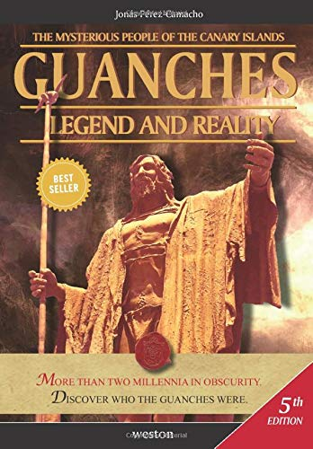 Guanches. Legend and Reality: The Mysterious People of the Canary Islands Jonás Pérez-Camacho