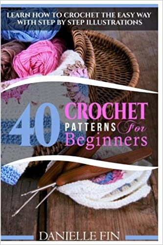 Crochet 40 Crochet Patterns For Beginners Learn How To Crochet The