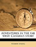 Adventures in the far west; Canada's Story, Herbert Strang, 1176164295