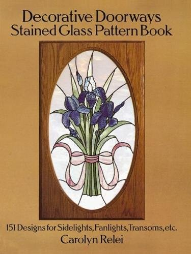 Decorative Doorways Stained Glass Pattern Book: 151 Designs for Sidelights, Fanlights, Transoms, etc. (Dover Stained Glass Instruction)