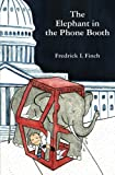 The Elephant in the Phone Booth, Fredrick Finch, 1481996207