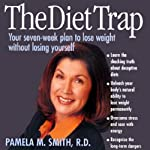 The Diet Trap: Your 7-Week Plan to Lose Weight - Without Losing Yourself! | Pamela M. Smith