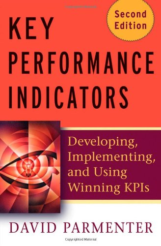 Key Performance Indicators (KPI): Developing, Implementing, and Using Winning KPIs (Critical Success Factors And Key Performance Indicators)