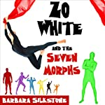 Zo White and the Seven Morphs: A Criminally Funny Fable | Barbara Silkstone