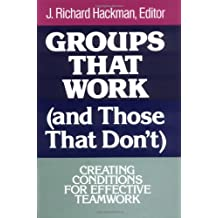 Groups That Work (and Those That Don't): Creating Conditions for Effective Teamwork