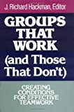 Groups That Work (and Those That Don't) : Creating Conditions for Effective Teamwork, , 1555421873