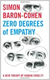 Zero Degrees of Empathy: A New Theory of Human Cruelty