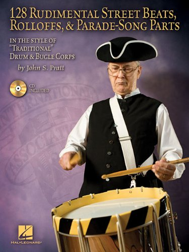 128 Rudimental Street Beats, Rolloffs, and Parade-Song Parts: In the Style of Traditional Drum & Bugle Corps