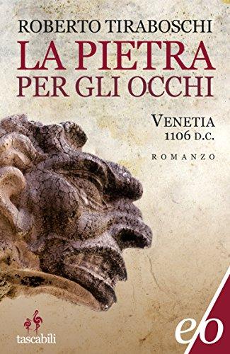 La pietra per gli occhi. Venetia 1106 d.C. (Italian Edition) (D/c Italian)