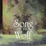 Song of the Wolf, Clay Fielding, 1425940676