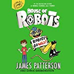 Robots Go Wild!: House of Robots 2 | James Patterson,Chris Grabenstein,Juliana Neufeld - illustrator