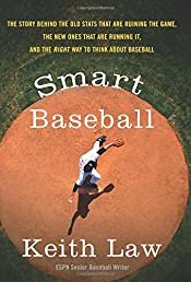 Smart Baseball: The Story Behind the Old Stats That Are Ruining the Game, the New Ones That Are Running It, and the Right Way to Think About Baseball