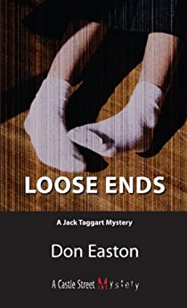 Loose Ends: A Jack Taggart Mystery by [Easton, Don]