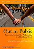 img - for Out in Public: Reinventing Lesbian / Gay Anthropology in a Globalizing World (Readings in Engaged Anthropology) book / textbook / text book