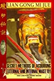 Lian Gong Mi Jue: Secret Methods of Acquiring External and Internal Mastery, Andrew Timofeevich and Jin Yi Ming, 184753371X