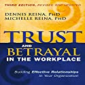 Trust and Betrayal in the Workplace: Building Effective Relationships in Your Organization Audiobook by Dennis Reina, Michelle Reina Narrated by Erik Synnestvedt