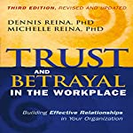 Trust and Betrayal in the Workplace: Building Effective Relationships in Your Organization | Dennis Reina PhD,Michelle Reina PhD