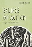 img - for Eclipse of Action: Tragedy and Political Economy book / textbook / text book