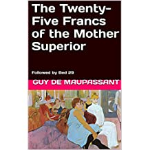 The Twenty-Five Francs of the Mother Superior: Followed by Bed 29 (English Edition)