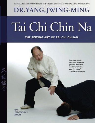 Tai Chi Chin Na Revised: The Seizing Art Of Tai Chi Chuan