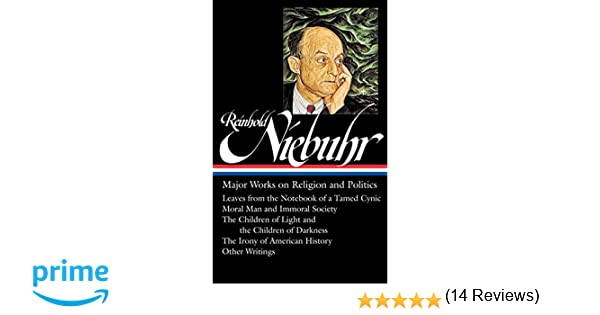 reinhold niebuhr major works on religion and politics leaves  reinhold niebuhr major works on religion and politics leaves from the notebook of a tamed cynic moral man and immoral society the children of of