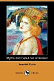 Myths and Folk-Lore of Ireland, Jeremiah Curtin, 1409935701
