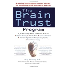 The Brain Trust Program: A Scientifically Based Three-Part Plan to Improve Memory, Elevate Mood, EnhanceAttention, Alleviate Migraine and Menopausal Symptoms, and Boost Mental Energy