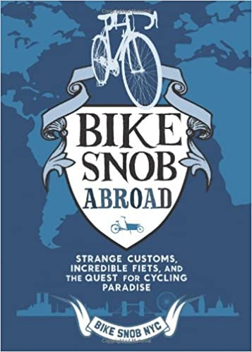 Bike Snob Abroad Strange Customs Incredible Fiets And The Quest