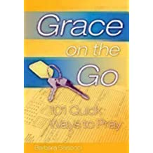 Grace on the Go - 101 Quick Ways to Pray by Barbara Bartocci (2006-05-01)