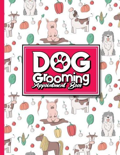 Dog Grooming Appointment Book: 6 Columns Appointment Organizer, Client Appointment Book, Scheduling Appointment Calendar, Cute Farm Animals Cover (Volume 54)