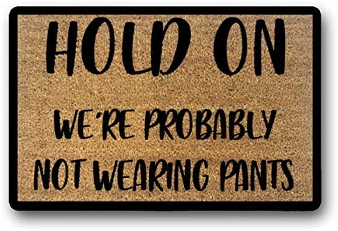 LSS Trading Hold On We re Probably Not Wearing Pants Funny Doormat Welcome Mat Funny Door Mat Funny Gift Home Doormat Put On Pants 18 x 30