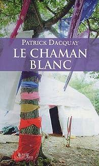 Le Chaman blanc par Patrick Dacquay