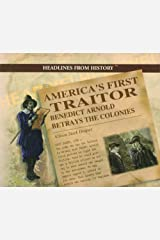 America's First Traitor: Benedict Arnold Betrays the Colonies (Headlines from History) Library Binding