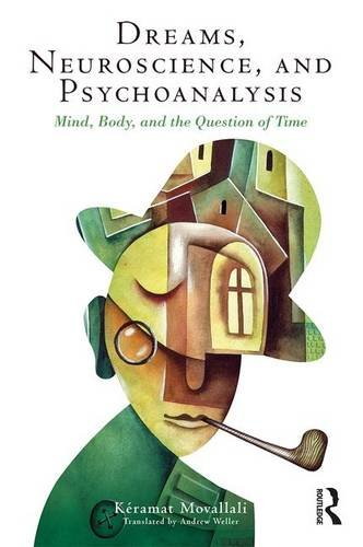 Dreams, Neuroscience, and Psychoanalysis: Mind, Body, and the Question of Time
