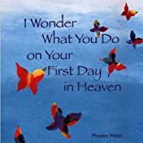 Wonder What Do First Day Heaven, Phoebe Welsh, 0976961814