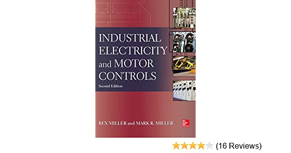 industrial electricity and motor controls, second edition, rexindustrial electricity and motor controls, second edition, rex miller, mark r miller, ebook amazon com