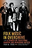 Folk Music in Overdrive: A Primer on Traditional Country and Bluegrass Artists (Charles K. Wolfe Music Series)