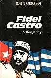 Fidel Castro, a Biography, John Gerassi, 0385027915