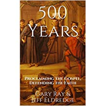 500 Years: Proclaiming the Gospel, Defending the Faith